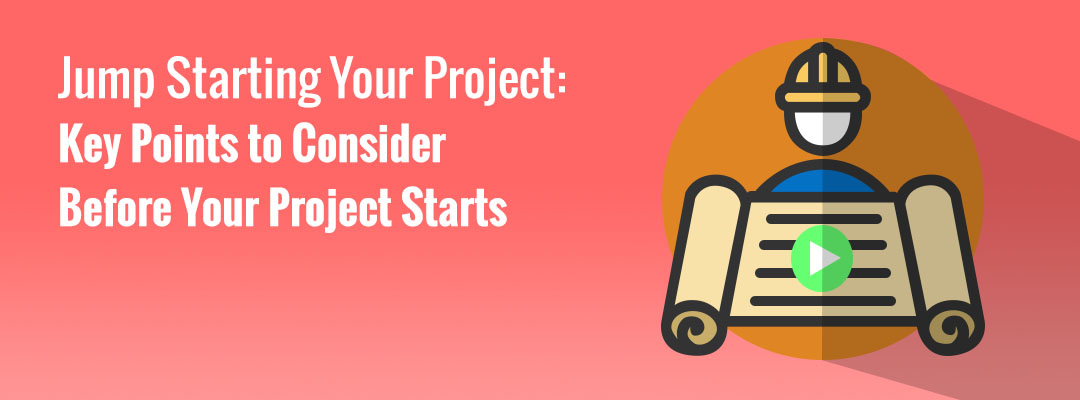 Jump Starting Your Project – Key Points to Consider Before Your Project Starts